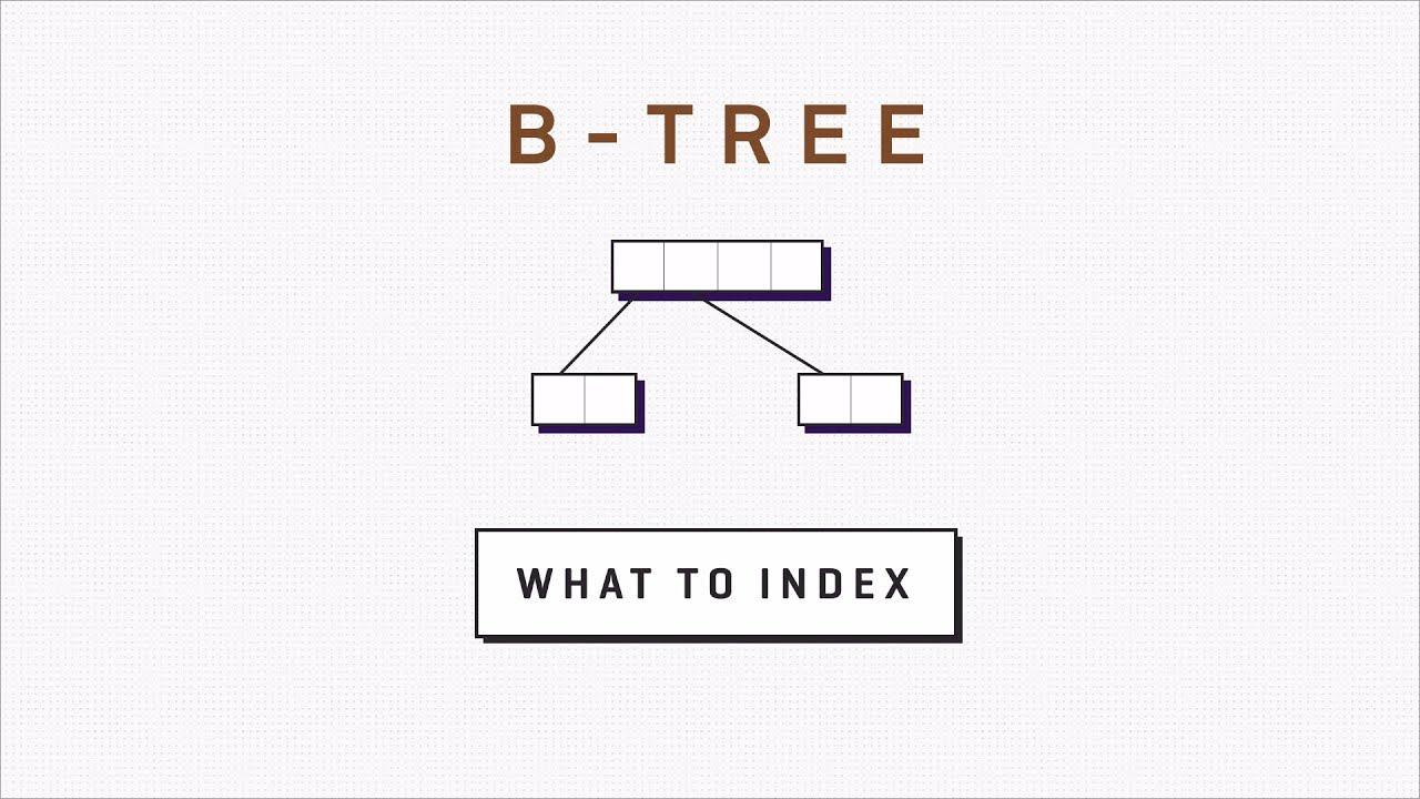 B-tree là cách tạo chỉ mục phổ biến