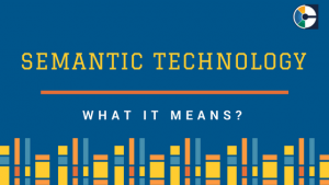 Semantic là quá trình tìm kiếm hoặc một câu hỏi, một hành động tạo ra các kết quả có ý nghĩa