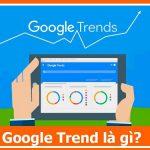Google trends là gì? Mẹo hay để sử dụng Google trends hiệu quả nhất